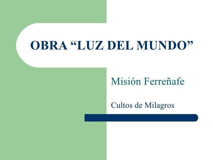 """OBRA """"LUZ DEL MUNDO"""" Misión Ferreñafe Cultos de Milagros"""