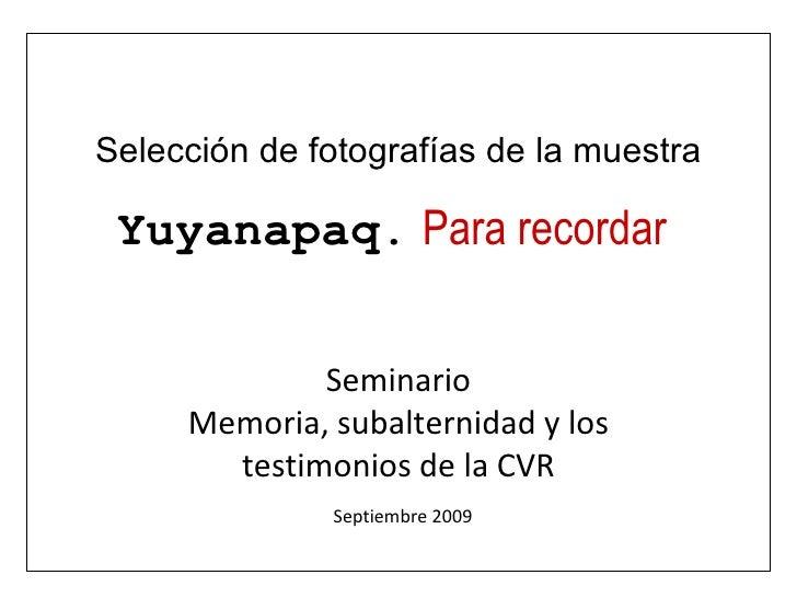 Selección de fotografías de la muestra Seminario Memoria, subalternidad y los testimonios de la CVR Septiembre 2009