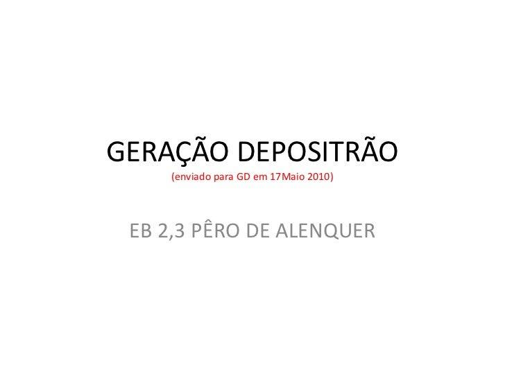 GERAÇÃO DEPOSITRÃO(enviado para GD em 17Maio 2010)<br />EB 2,3 PÊRO DE ALENQUER<br />