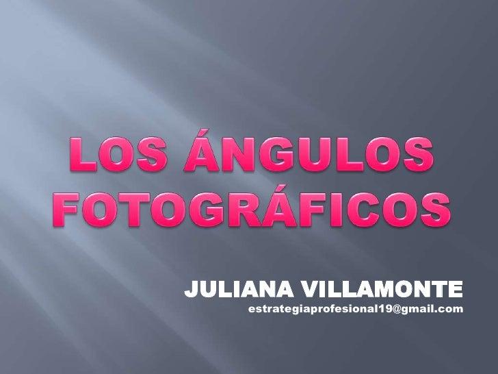 LOS ÁNGULOSFOTOGRÁFICOS<br />JULIANA VILLAMONTE<br />estrategiaprofesional19@gmail.com<br />