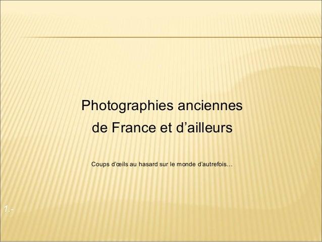 Photographies anciennes de France et d'ailleurs Coups d'œils au hasard sur le monde d'autrefois…  1.-