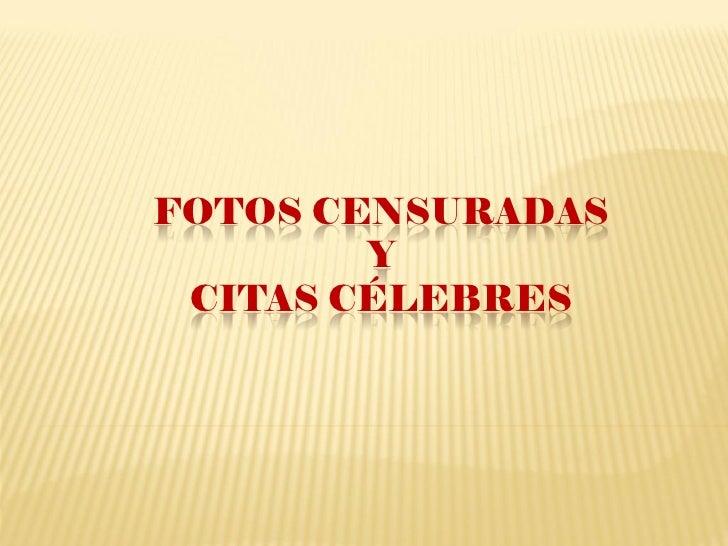 FOTOS CENSURADAS         Y  CITAS CÉLEBRES
