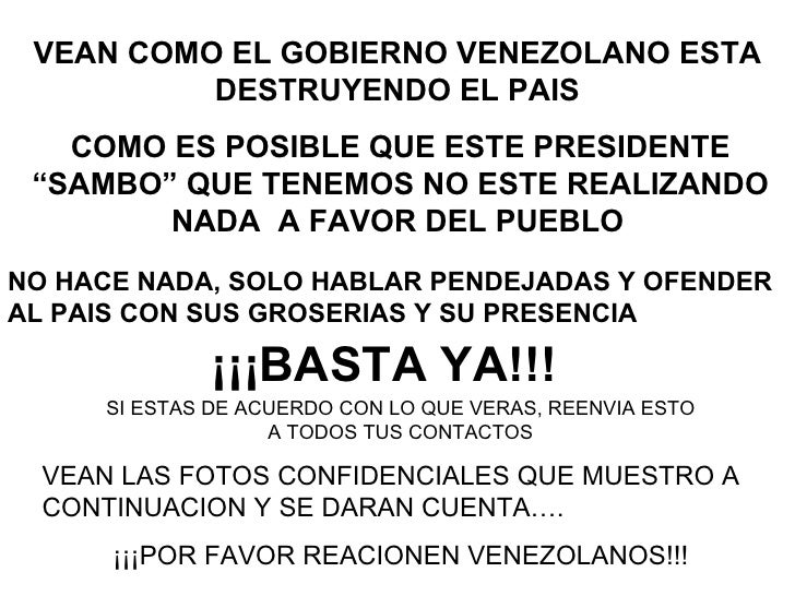 """VEAN COMO EL GOBIERNO VENEZOLANO ESTA          DESTRUYENDO EL PAIS   COMO ES POSIBLE QUE ESTE PRESIDENTE """"SAMBO"""" QUE TENEM..."""