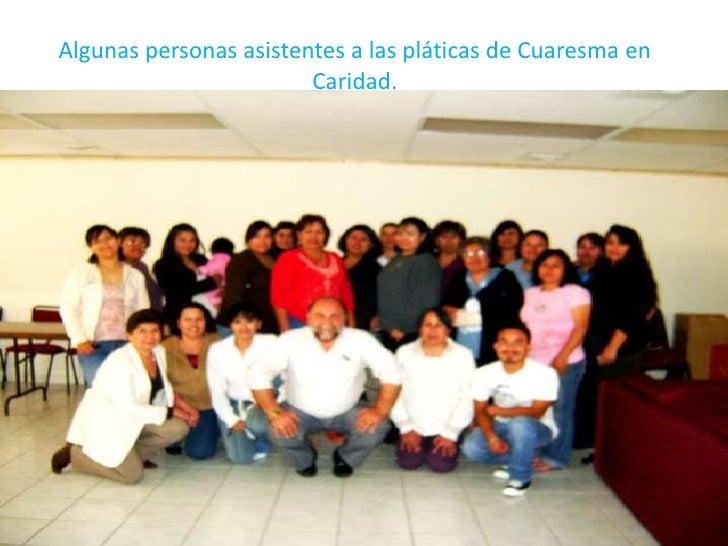 Algunas personas asistentes a las pláticas de Cuaresma en                         Caridad.