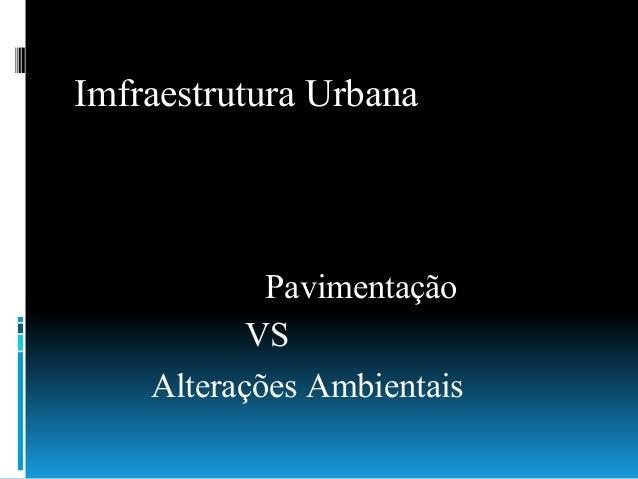 Imfraestrutura Urbana Pavimentação VS Alterações Ambientais