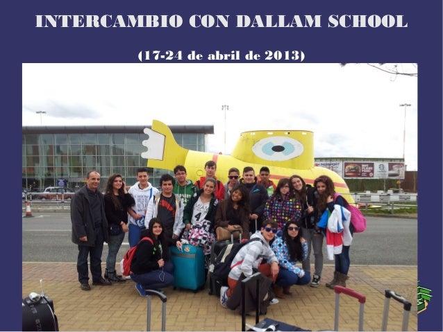 INTERCAMBIO CON DALLAM SCHOOL(17-24 de abril de 2013)