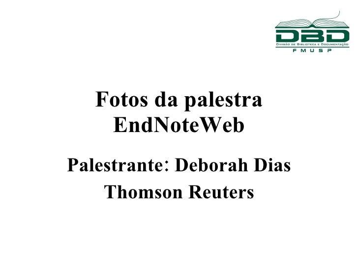 Fotos da palestra EndNoteWeb Palestrante: Deborah Dias Thomson Reuters
