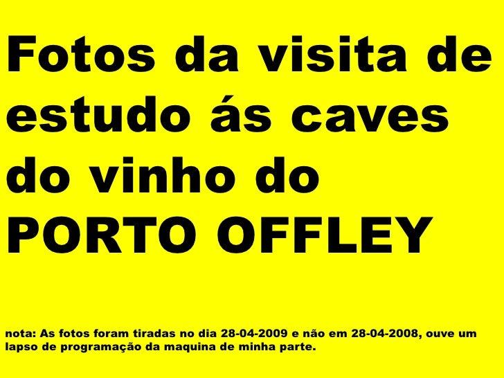 Fotos da visita de estudo ás caves do vinho do PORTO OFFLEYnota: As fotos foram tiradas no dia 28-04-2009 e não em 28-04-2...