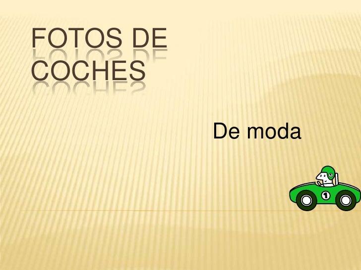FOTOS DE COCHES<br />De moda<br />