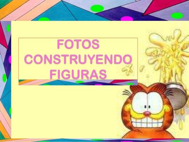 FOTOS CONSTRUYENDO FIGURAS