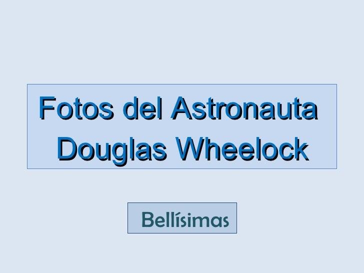 Imágenes del Astronauta Douglas Wheelock