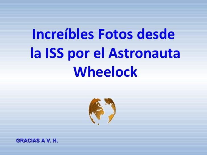 Increíbles   Fotos   desde  la ISS  por  el  Astronauta  Wheelock GRACIAS A V. H.