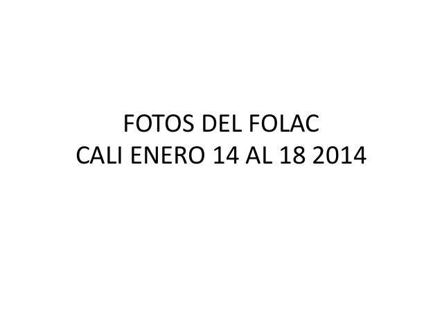 FOTOS DEL FOLAC CALI ENERO 14 AL 18 2014