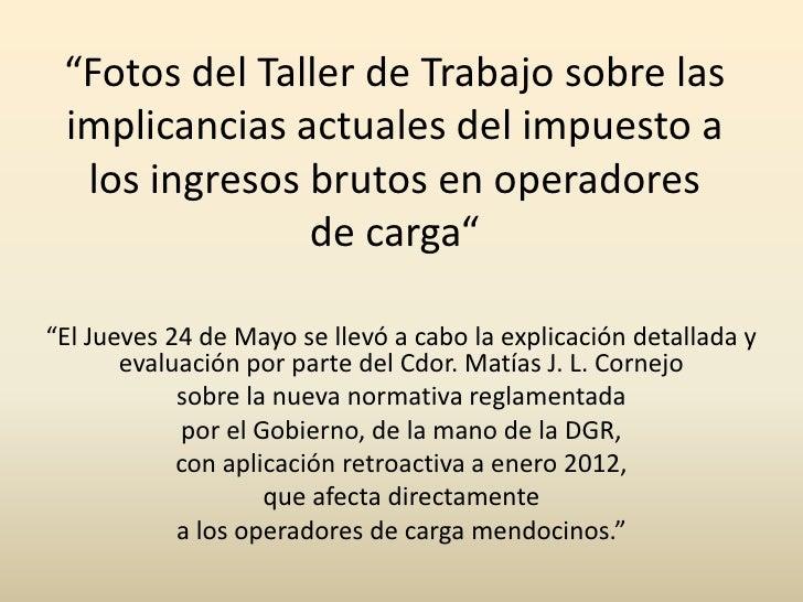 """""""Fotos del Taller de Trabajo sobre las implicancias actuales del impuesto a  los ingresos brutos en operadores            ..."""