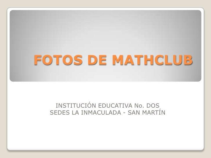 FOTOS DE MATHCLUB<br />INSTITUCIÓN EDUCATIVA No. DOS<br />SEDES LA INMACULADA - SAN MARTÍN<br />