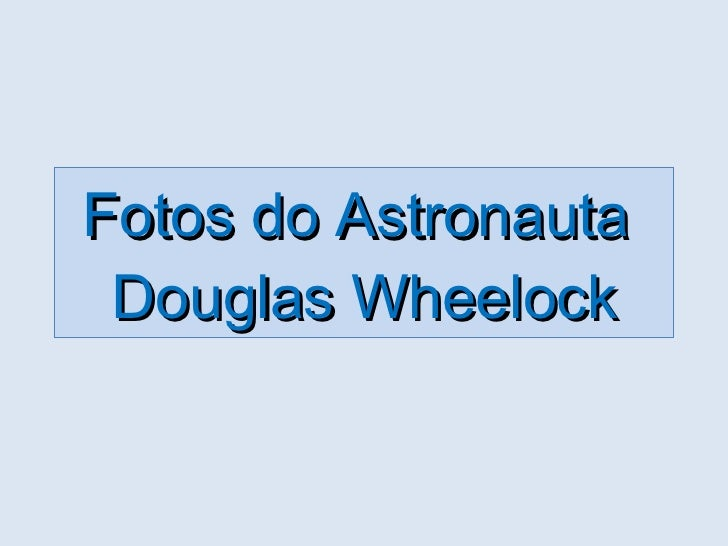 Fotos do Astronauta  Douglas Wheelock