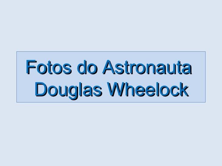 Fotos+do+astronauta+douglas wheelock