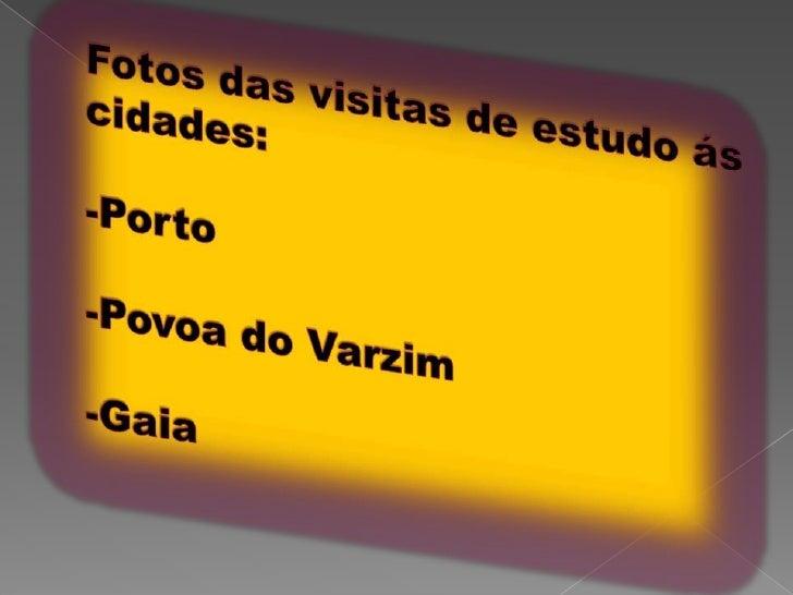 Fotos das visitas de estudo ás cidades:-Porto-Povoa do Varzim-Gaia <br />