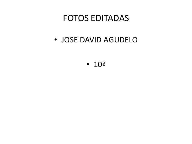 FOTOS EDITADAS • JOSE DAVID AGUDELO • 10ª