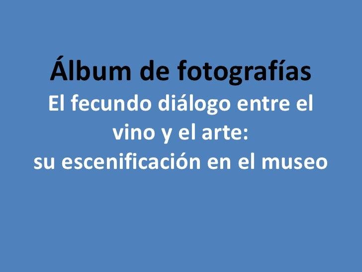 Fotos El Fecundo Dialogo Vino Y Museo