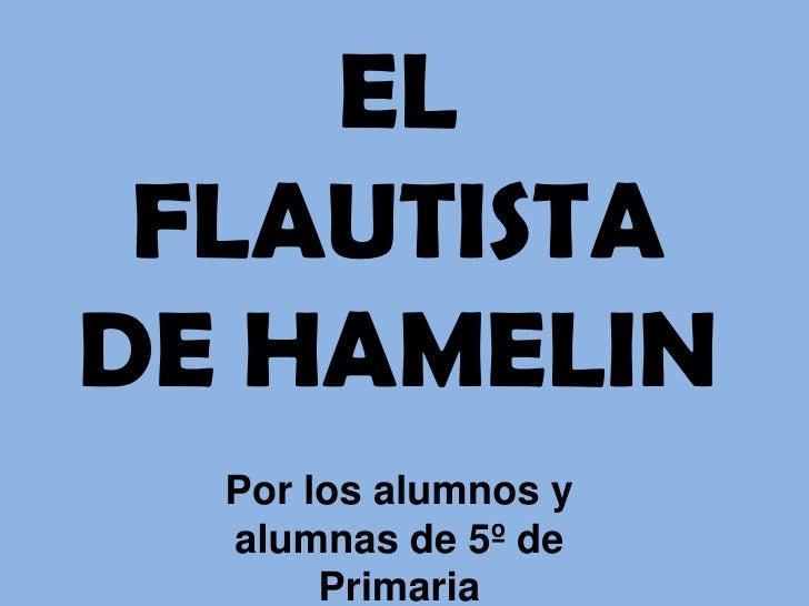 EL FLAUTISTA DE HAMELIN<br />Por los alumnos y alumnas de 5º de Primaria<br />