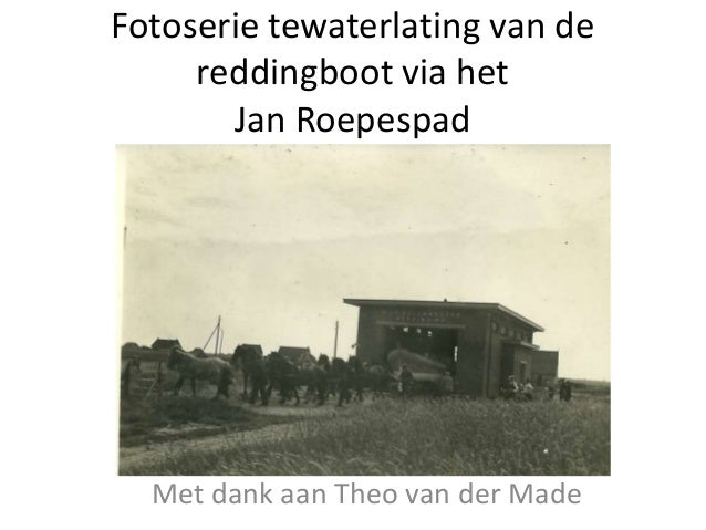 Fotoserie tewaterlating van de reddingboot via het Jan Roepespad Met dank aan Theo van der Made