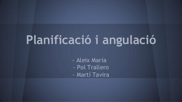 Planificació i angulació - Aleix Maria - Pol Trallero - Martí Tavira