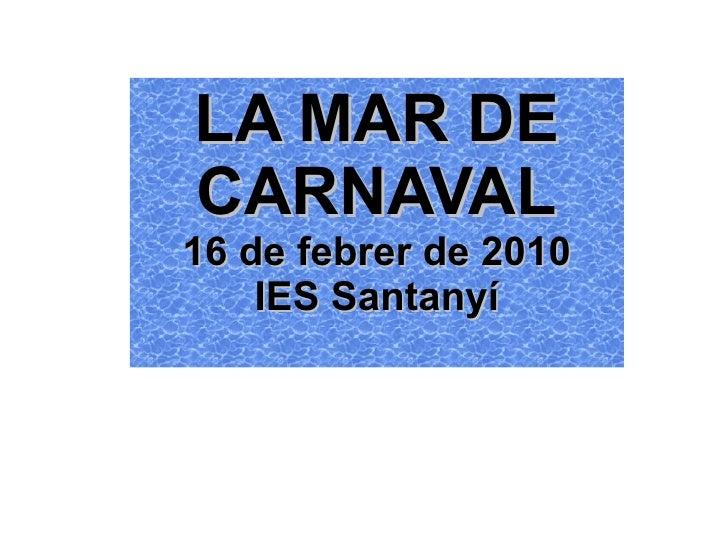 LA MAR DE CARNAVAL 16 de febrer de 2010 IES Santanyí