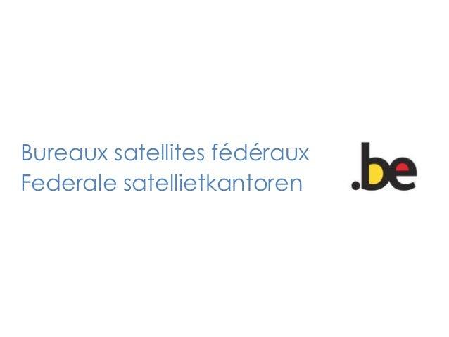Bureaux satellites fédéraux Federale satellietkantoren