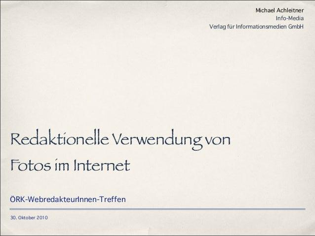 30. Oktober 2010 Redaktionelle Verwendung von Fotos im Internet ÖRK-WebredakteurInnen-Treffen Michael Achleitner Info-Medi...