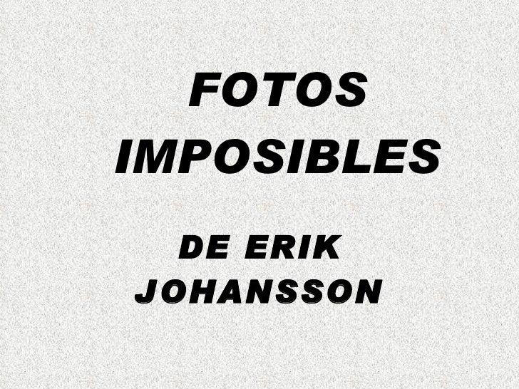 FOTOS IMPOSIBLES DE ERIK JOHANSSON