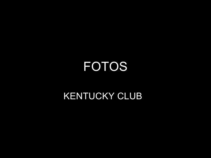 FOTOS KENTUCKY CLUB