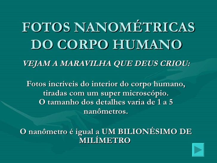 FOTOS NANOMÉTRICAS DO CORPO HUMANOVEJAM A MARAVILHA QUE DEUS CRIOU: Fotos incríveis do interior do corpo humano,     tirad...