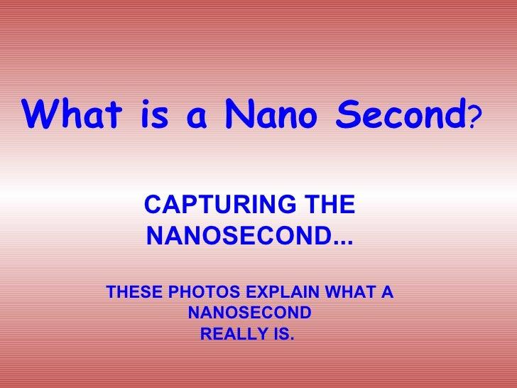 Capturing  Nano Second