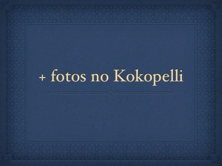 + fotos no Kokopelli