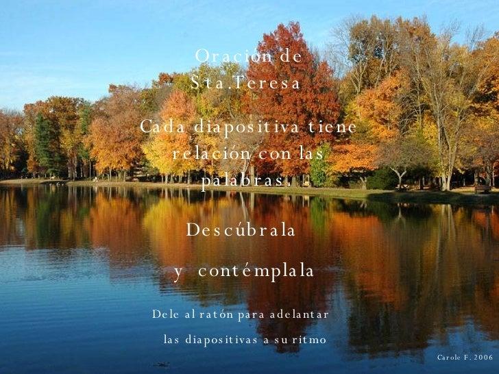 Carole F. 2006 Oración de Sta.Teresa   Cada diapositiva tiene relación con las palabras.  Descúbrala  y  contémplala Dele ...