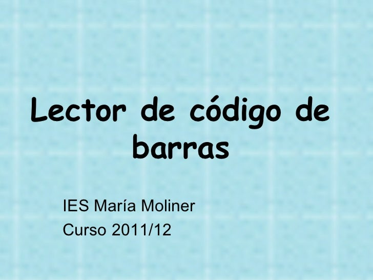 Lector de código de barras <ul><li>IES María Moliner </li></ul><ul><li>Curso 2011/12 </li></ul>