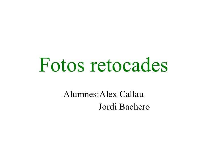 Fotos retocades Alumnes:Alex Callau Jordi Bachero
