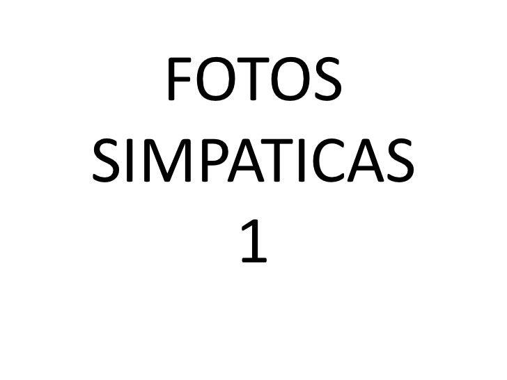 FOTOSSIMPATICAS1<br />