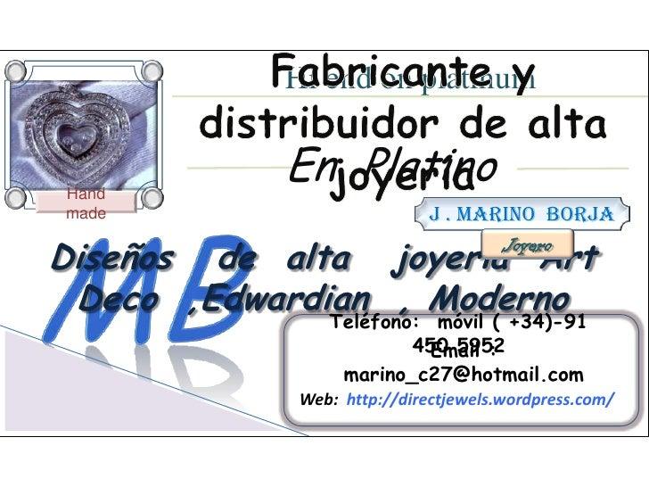 Hi end on platinum<br />Fabricante y distribuidor de alta  joyería <br />En  Platino  <br />Hand made<br />J . Marino  Bor...