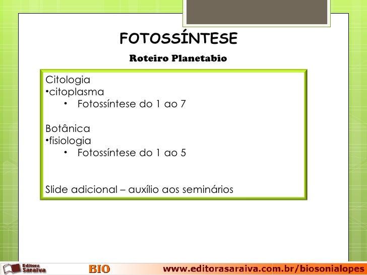 FOTOSSÍNTESE                 Roteiro PlanetabioCitologia•citoplasma    • Fotossíntese do 1 ao 7Botânica•fisiologia      • ...