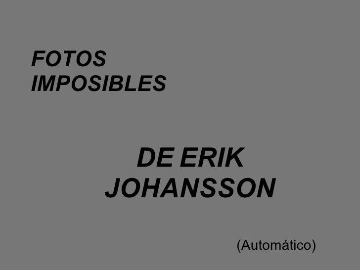 FOTOS IMPOSIBLES DE   ERIK JOHANSSON (Automático)