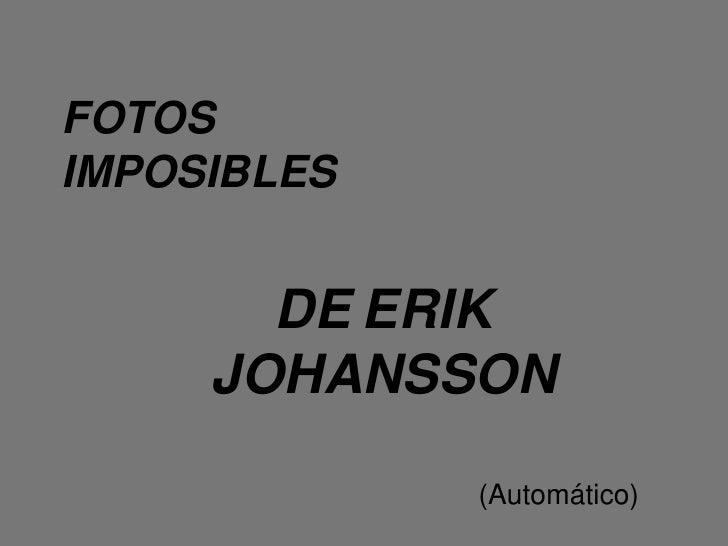 FOTOSIMPOSIBLES       DE ERIK     JOHANSSON             (Automático)