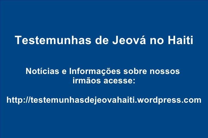 Testemunhas de Jeová no Haiti Notícias e Informações sobre nossos  irmãos acesse: http://testemunhasdejeovahaiti.wordpress...