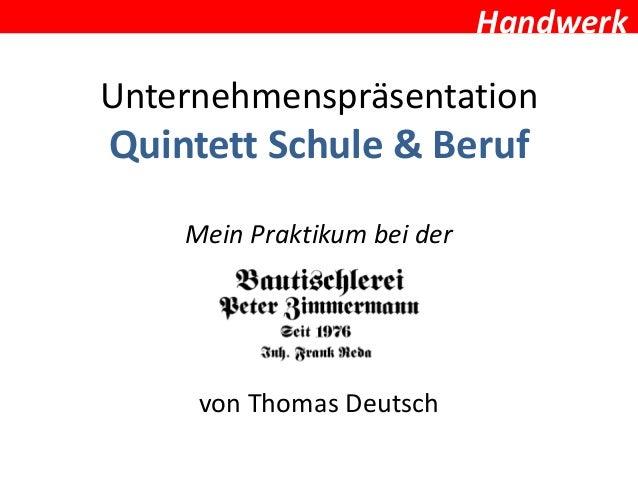 HandwerkUnternehmenspräsentationQuintett Schule & BerufMein Praktikum bei dervon Thomas Deutsch
