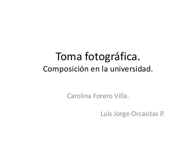 Toma fotográfica. Composición en la universidad. Carolina Forero Villa. Luis Jorge Orcasitas P.