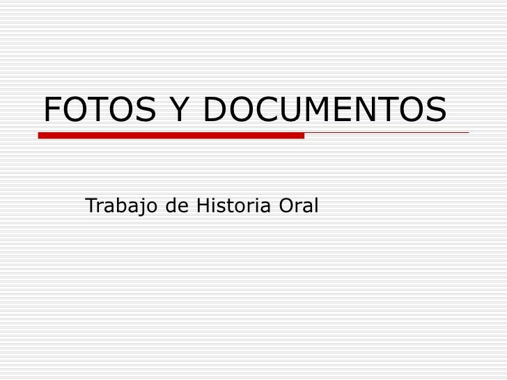 FOTOS Y DOCUMENTOS Trabajo de Historia Oral