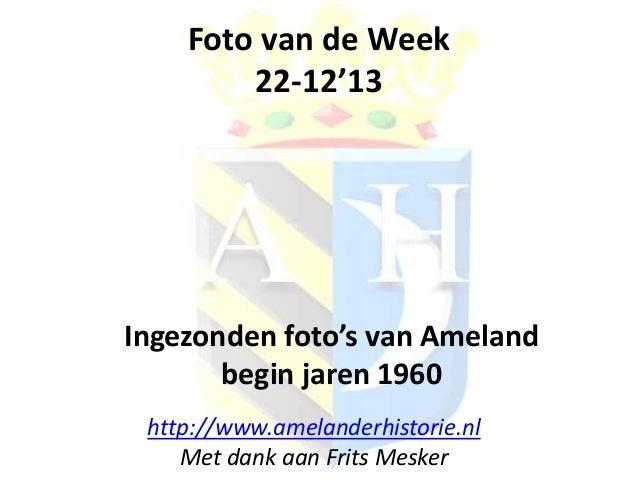 Foto van de Week 22-12'13  Ingezonden foto's van Ameland begin jaren 1960 http://www.amelanderhistorie.nl Met dank aan Fri...