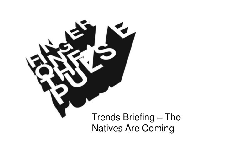 A Pulse trends special<br />Trends Briefing – The Natives Are Coming<br />