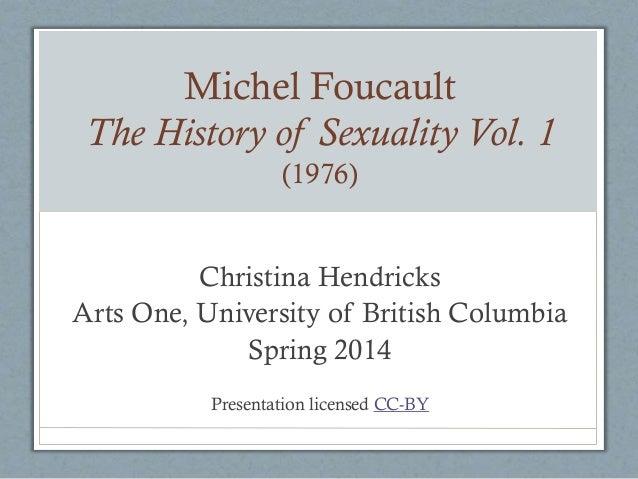 Michel Foucault The History of Sexuality Vol. 1 (1976)  Christina Hendricks Arts One, University of British Columbia Sprin...